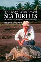 The Man Who Saved Sea Turtles: Archie Carr and the Origins of Conservation Biology by Frederick Rowe Davis (2007-07-02)