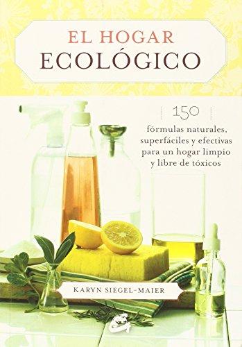 El Hogar Ecológico: 150 fórmulas naturales, superfáciles