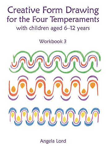 Creative Form Drawing for the Four Temperaments: With Children Aged 6-12 Years (Education Series)