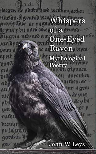 Whispers of a One-Eyed Raven: Mythological Poetry by [W Leys, John]