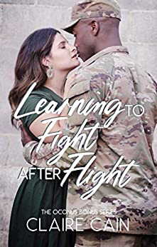 Learning to Fight After Flight: A Sweet Military Romance (The OCONUS Bonus Series Book 3) by [Claire Cain]