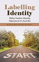 Labelling Identity: Malay Student Identity Adjustment in Australia