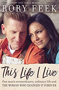 This Life I Live: One Man's Extraordinary, Ordinary Life and the Woman Who Changed It Forever by [Rory Feek]