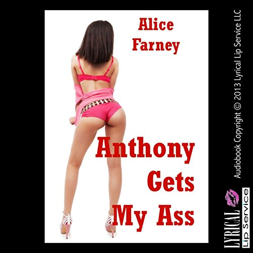 Anthony Gets My Ass: A First Anal Sex Erotica Story audiobook cover art