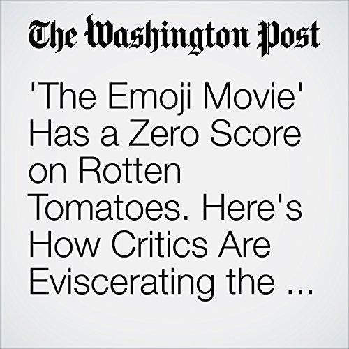 'The Emoji Movie' Has a Zero Score on Rotten Tomatoes. Here's How Critics Are Eviscerating the Film. copertina