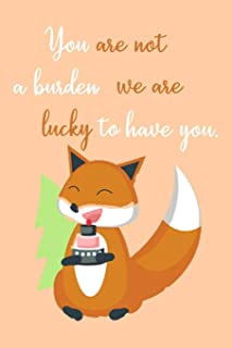 You are Not a Burden We're Lucky To Have You.: Squirrel Journal & Palnner For Taking Notes, Cute Notebook With Inspiring Q...