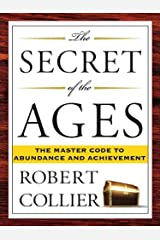 The Secret of the Ages: The Master Code to Abundance and Achievement Kindle Edition