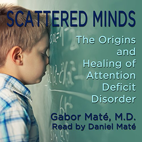 Scattered Minds     The Origins and Healing of Attention Deficit Disorder              Written by:                                                                                                                                 Dr. Gabor Maté                               Narrated by:                                                                                                                                 Daniel Maté                      Length: 11 hrs and 22 mins     51 ratings     Overall 4.8