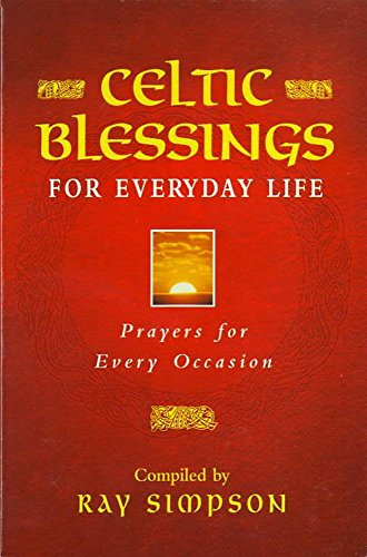 Celtic Blessings For Daily Life: Prayers For Every Occasion