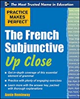 The French Subjunctive Up Close (Practice Makes Perfect)