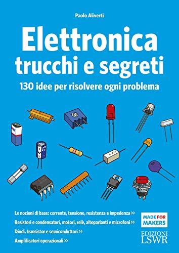 Elettronica trucchi e segreti. 130 idee per risolvere ogni problema