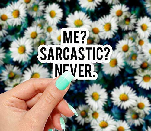 Me? Sarcastic? Never Vinyl Sticker - for Laptops, Water Bottles and Windows