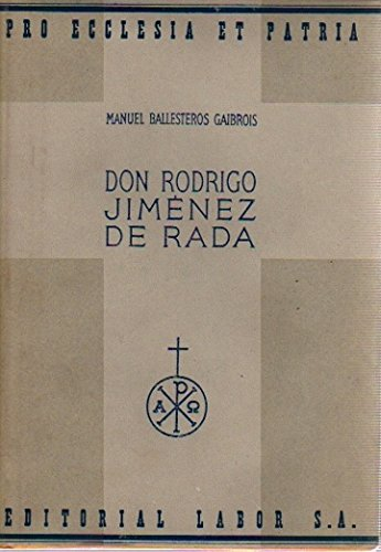 Don Rodrigo Jiménez de Rada. [Tapa blanda] by BALLESTEROS GAIBROIS, Manuel.-