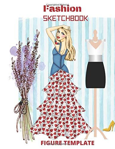 Fashion Figure Sketchbook: Be a Designer and Draw Great Creations Fulfilling The Dream of Becoming a Fashion Designer, Dedicated For Beginners Adults and Kids Design Sketch Passion Vogue