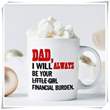 SkyLine902 - Dad I Will Always Be Your Little Girl Financial Burden Mug Coffee Mug Little Girl Funny Gift For Dad From Daughter Christmas, 11oz Ceramic Coffee Novelty Mug/Cup