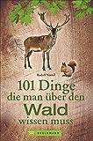 101 Dinge, die man über den Wald wissen muss. Praktisches Wissen mit zahlreichen Infos zu Pflanzen und Tieren. Charmantes Geschenkbuch für Waldfreunde.