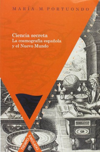 Ciencia secreta. La cosmografía española y el Nuevo Mundo. (Tiempo emulado. Historia de América y España, Band 27)