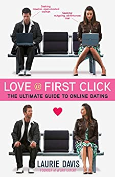Love at First Click: The Ultimate Guide to Online Dating by [Laurie Davis]
