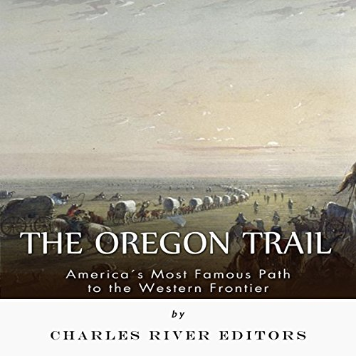 The Oregon Trail: America's Most Famous Path to the Western Frontier audiobook cover art