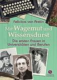 Mit Wagemut und Wissensdurst: Die ersten Frauen in Universitäten und