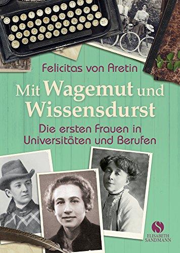 Mit Wagemut und Wissensdurst: Die ersten Frauen in Universitäten und Berufen