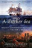 A Darker Sea: Master Commandant Putnam and the War of 1812 (A Bliven Putnam Naval Adventure Book 2)