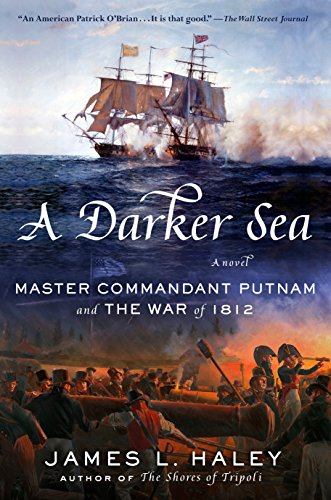 A Darker Sea: Master Commandant Putnam and the War of 1812 (A Bliven Putnam Naval Adventure Book 2)