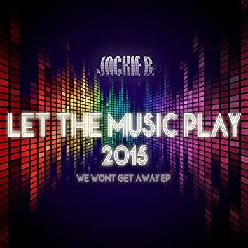 Let the Music Play 2015 (We Won't Get Away EP)