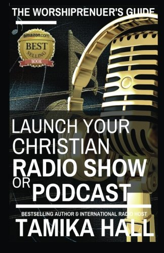 The Worshipreneur's Guide: Launch Your Christian Radio Show or Podcast