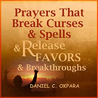 Prayers That Break Curses and Spells, and Release Favors and Breakthroughs: 55 Powerful Prophetic Prayers and Declarations for Breaking Curses and Spells and Commanding Favors in Your Life                   By:                                                                                                                                 Daniel C. Okpara                               Narrated by:                                                                                                                                 John R. Duryea                      Length: 2 hrs and 51 mins     10 ratings     Overall 4.7