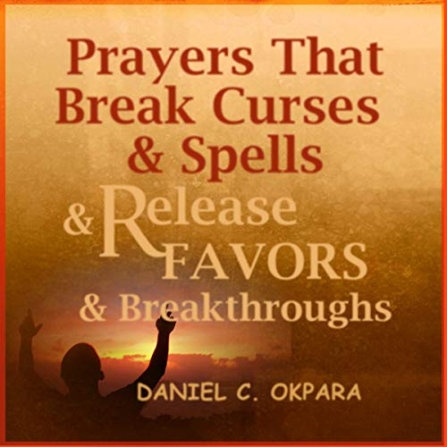 Prayers That Break Curses and Spells, and Release Favors and Breakthroughs: 55 Powerful Prophetic Prayers and Declarations for Breaking Curses and Spells and Commanding Favors in Your Life cover art