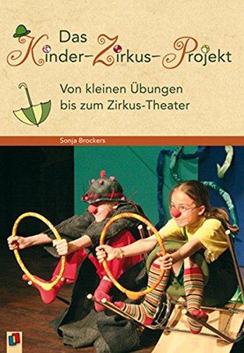 Das Kinder-Zirkus-Projekt: Von kleinen Übungen bis zum Zirkus-Theater