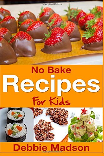 No Bake Recipes for Kids (Cooking with Kids Series)