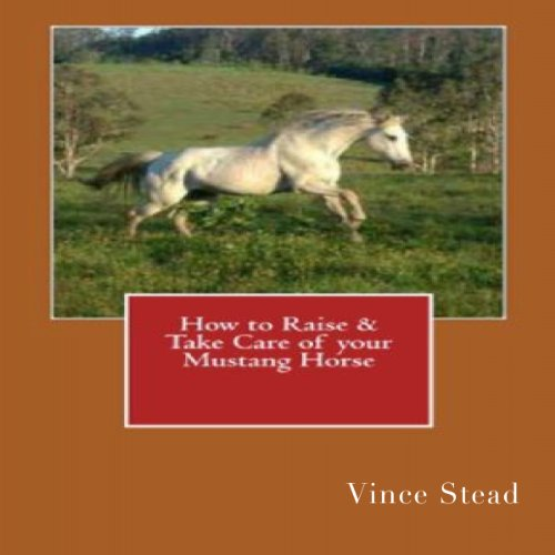 How to Raise & Take Care of your Mustang Horse cover art
