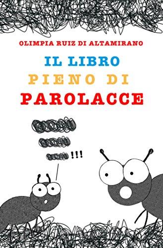 Il libro pieno di parolacce: Solo per bambini che ne conoscono almeno una e genitori che non vorrebbero mai sentirle...