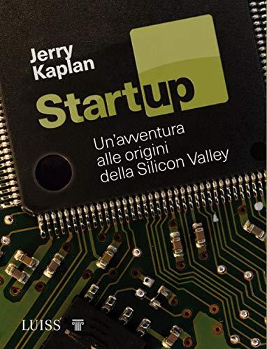 Startup: Un'avventura alle origini della Silicon Valley (Italian Edition)