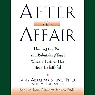 After the Affair     Healing the Pain and Rebuilding Trust When a Partner Has Been Unfaithful              Written by:                                                                                                                                 Janis Abrahms Spring Ph.D.,                                                                                        Michael Spring                               Narrated by:                                                                                                                                 Janis Abrahams Spring Ph.D.                      Length: 2 hrs and 57 mins     4 ratings     Overall 4.5