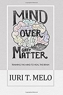 Mind Over Grey Matter: Training the Mind to Heal the Brain