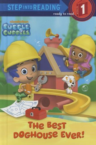 The Best Dog House Ever! (Bubble Guppies. Step into Reading, Step 1)