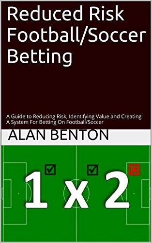 Reduced Risk Football/Soccer Betting: A Guide to Reducing Risk, Identifying Value and Creating A System For Betting On Football/Soccer (English Edition)