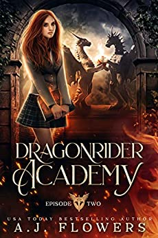 Dragonrider Academy: Episode 2 by [A.J. Flowers]