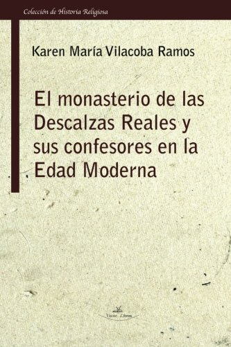 El monasterio de las Descalzas Reales y sus confesores en la Edad Moderna (Historia religiosa)