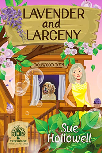 Lavender and Larceny (Treehouse Hotel Mysteries Book 6) by [Sue Hollowell]