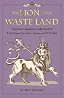 The Lion in the Waste Land: Fearsome Redemption in the Work of C. S. Lewis, Dorothy L. Sayers, and T. S. Eliot