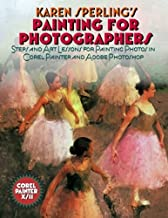 Painting for Photographers: Steps and Art Lessons for painting Photos in Corel Painter and Adobe Photoshop by Sperling, Karen (2009) Paperback