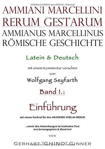 Ammianus Marcellinus, Römische Geschichte / Ammianus Marcellinus römische Geschichte: Latein & Deutsch, Vol. I.: Einführung