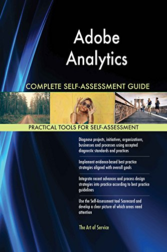 Adobe Analytics All-Inclusive Self-Assessment - More than 620 Success Criteria, Instant Visual Insights, Comprehensive Spreadsheet Dashboard, Auto-Prioritized for Quick Results