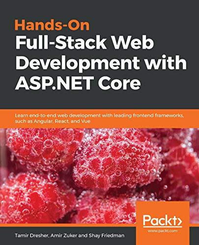 Hands-On Full-Stack Web Development with ASP.NET Core: Learn end-to-end web development with leading frontend frameworks, such as Angular, React, and Vue (English Edition)