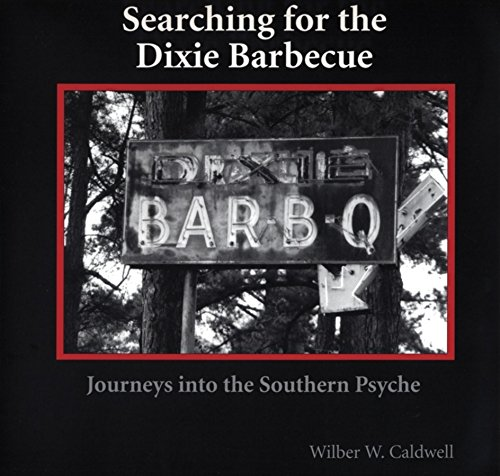 Searching for the Dixie Barbecue: Journeys Into the Southern Psyche