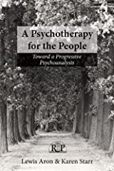A Psychotherapy for the People: Toward a Progressive Psychoanalysis (Relational Perspectives Book Series 55) Kindle Edition